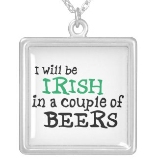 I will be Irish in a couple of Beers Silver Plated Necklace