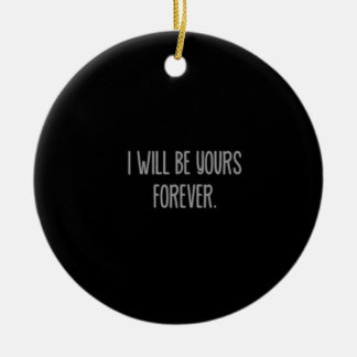 I WILL BE YOURS FOREVER LOVE ETERNAL EXPRESSIONS L CERAMIC ORNAMENT