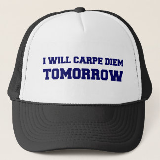 I Will Carpe Diem Tomorrow Trucker Hat