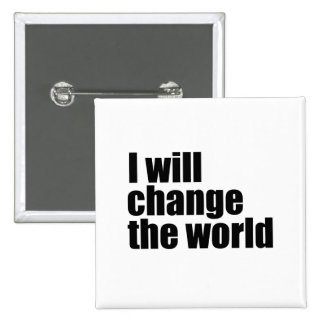 I will change the world 2 inch square button