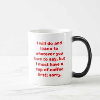 I will do and listen to whatever you have to sa... magic mug