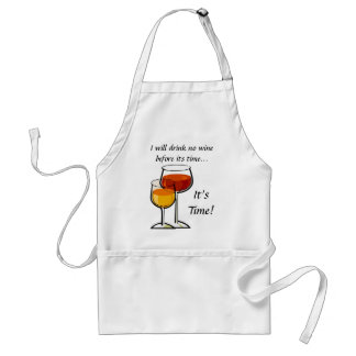 I will drink no wine before its time...It's Time! Standard Apron