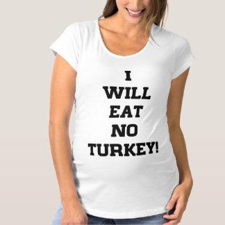 I Will Eat No Turkey Maternity T-Shirt