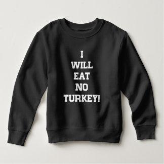 I Will Eat No Turkey Sweatshirt