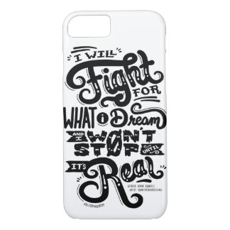 I Will Fight For What I Dream iPhone 7 Case