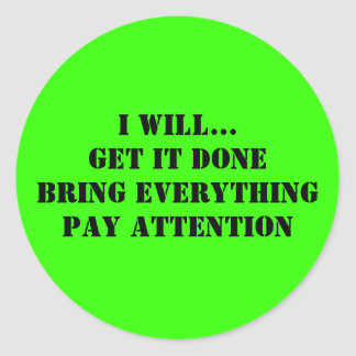 I will...get it donebring everythingpay attention classic round sticker