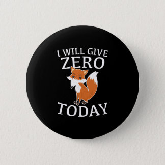 I Will Give Zero Fox Today 2 Inch Round Button