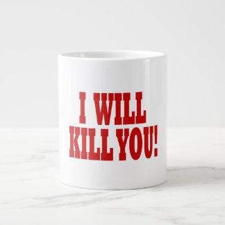 I Will Kill You Jumbo Mug