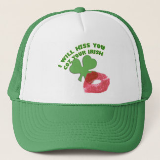 I will kiss you coz your Irish Trucker Hat