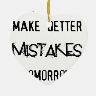i will make better mistakes tomorrow ceramic ornament