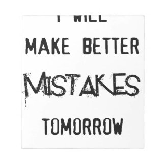 i will make better mistakes tomorrow notepad