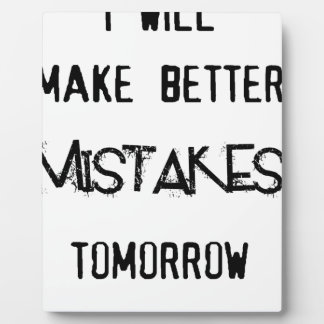 i will make better mistakes tomorrow plaque