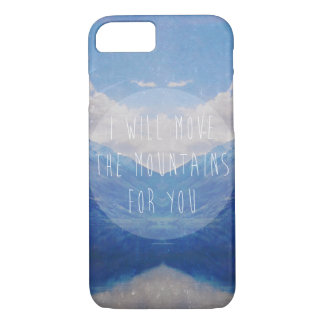 I will move the mountains for you iPhone 7 case