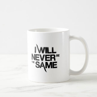 I WILL NEVER BE THE SAME CLASSIC WHITE COFFEE MUG