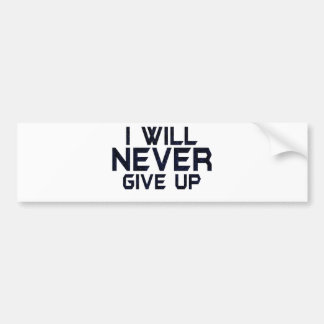 I will never give up bumper sticker