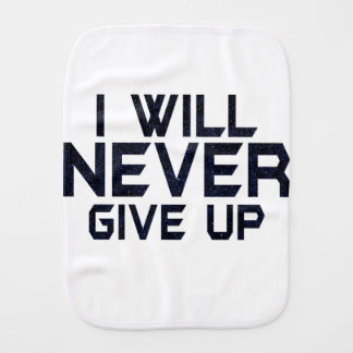 I will never give up burp cloth