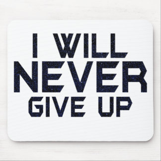 I will never give up mouse pad