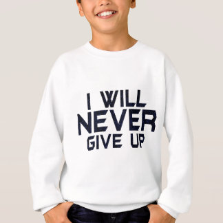 I will never give up sweatshirt