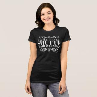"""""""I will never shut up..."""" (white type) T-Shirt"""