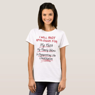 I Will Not Apologize For My Faith My Family Values T-Shirt