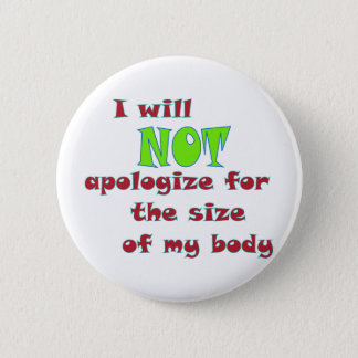 I will NOT apologize for the size of my body 2 Inch Round Button