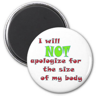I will NOT apologize for the size of my body 2 Inch Round Magnet