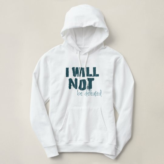 I WILL NOT BE DEFEATED Hooded Sweatshirt