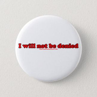 I Will Not Be Denied 2 Inch Round Button