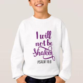 I WILL NOT BE SHAKEN SWEATSHIRT
