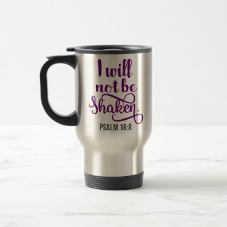 I WILL NOT BE SHAKEN TRAVEL MUG