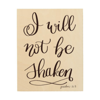 I Will Not Be Shaken Wood Wall Hanging Wood Canvas