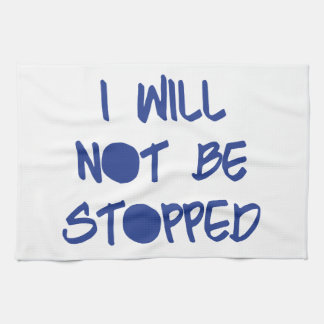 I Will Not Be Stopped Motivational Workout Gym Kitchen Towel
