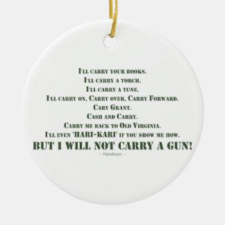 I Will Not Carry a Gun Ceramic Ornament