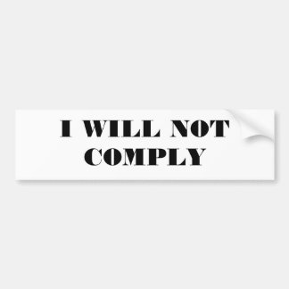 I WILL NOT COMPLY BUMPER STICKER
