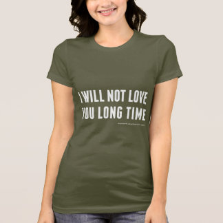 'I Will Not Love You Long Time' Fitted T-Shirt