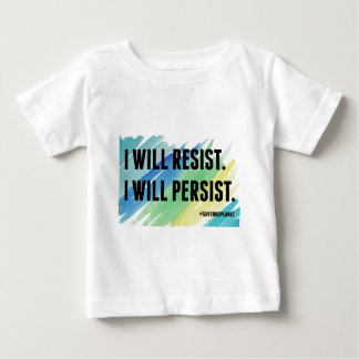 I Will Resist I Will Persist Save Our Planet Baby T-Shirt