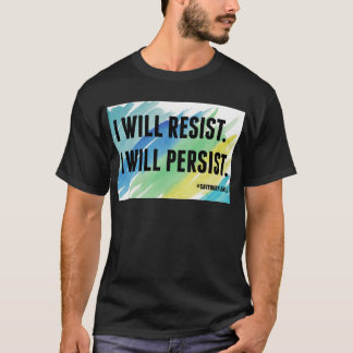 I Will Resist I Will Persist Save Our Planet T-Shirt