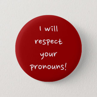 """I will respect your pronouns!"" 2 Inch Round Button"