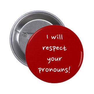 """""""I will respect your pronouns!"""" 2 Inch Round Button"""