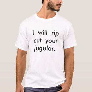 I  will  rip out  your  jugular. T-Shirt
