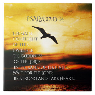 I will see the goodness of the Lord Psalm 27:13-14 Tile