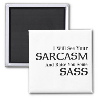 I Will See Your Sarcasm And Raise You Some Sass Magnet
