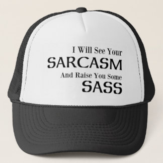 I Will See Your Sarcasm And Raise You Some Sass Trucker Hat