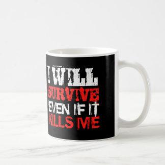 I will survive even if it kills me Coffee Mug