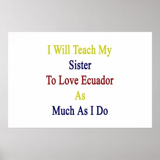 I Will Teach My Sister To Love Ecuador As Much As Print