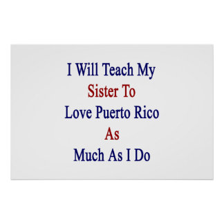 I Will Teach My Sister To Love Puerto Rico As Much Print