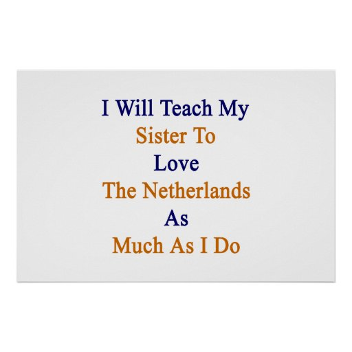 I Will Teach My Sister To Love The Netherlands As Poster