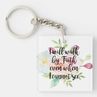 I Will Walk by Faith; Even When I Cannot See Keychain