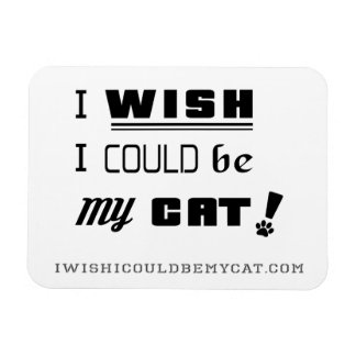I WISH I COULD BE MY CAT! 3x4 Magnet
