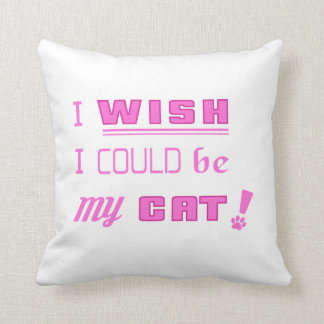 I WISH I COULD BE MY CAT! Polyester Pillow